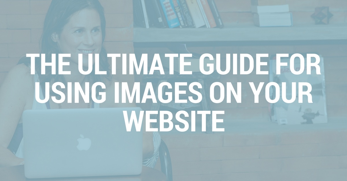 The Ultimate Guide For Using Images On Your Website