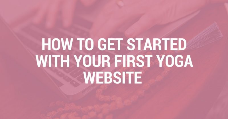 How to Get Started With Your First Yoga Website